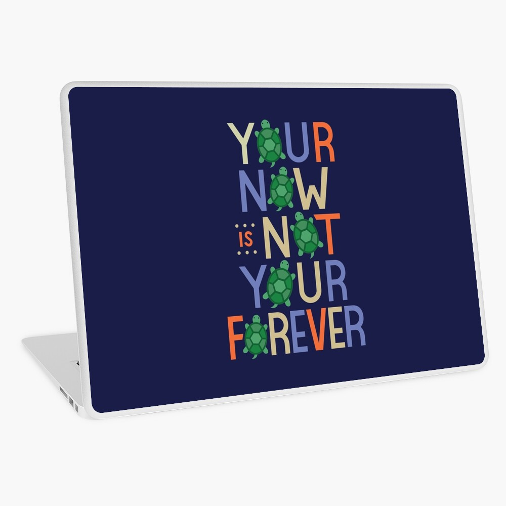 Your Now is Not Your Forever Laptop Skin