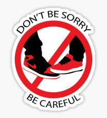 Don't be sorry. Be careful Sticker