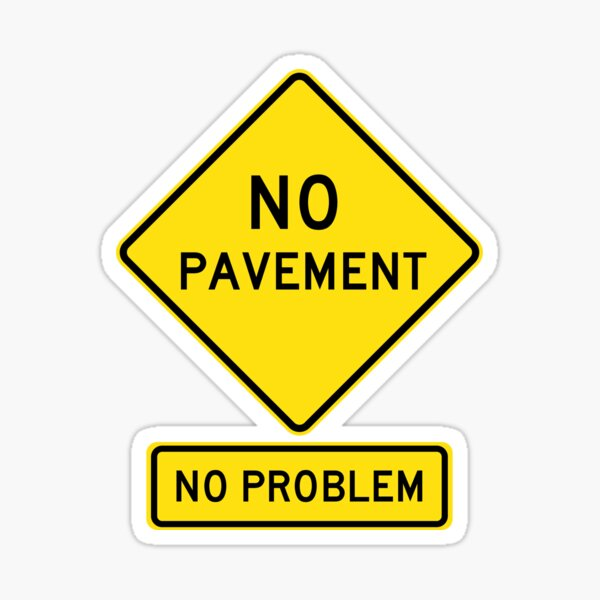 NO PAVEMENT - No Problem!  Roadsign for 4x4, Off Road Sticker
