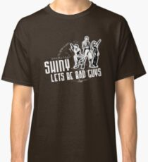 Shiny, Lets Be Bad Guys Classic T-Shirt