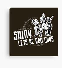 Shiny, Lets Be Bad Guys Canvas Print