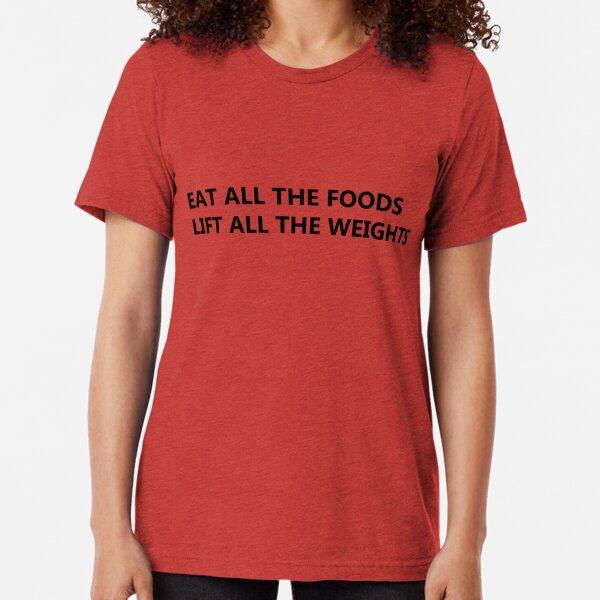 Eat and Lift Tri-blend T-Shirt