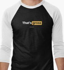 That's gross - I love it Men's Baseball ¾ T-Shirt