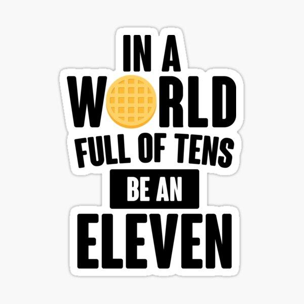 Be A Eleven Sticker