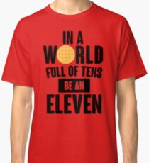 Be A Eleven Classic T-Shirt