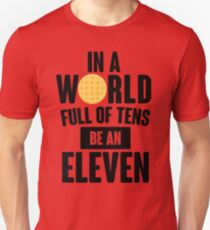 Be A Eleven Unisex T-Shirt