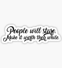 People will stare. Make it worth their while. Sticker