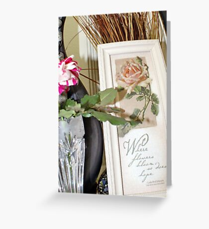 Where flowers bloom so does hope! Greeting Card