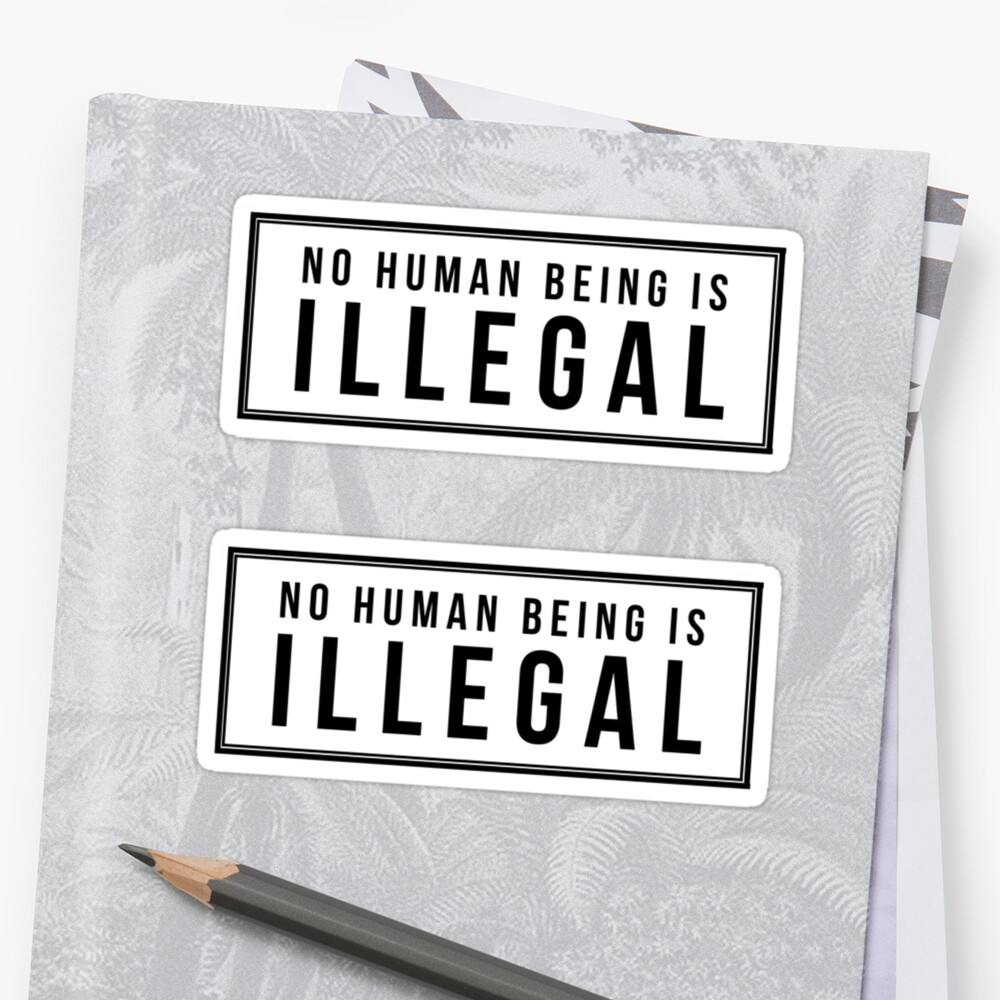No Human Being is Illegal by MadEDesigns