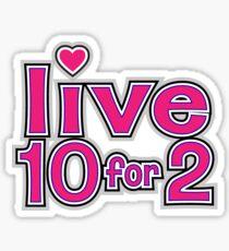 live 10 for 2 sticker Sticker