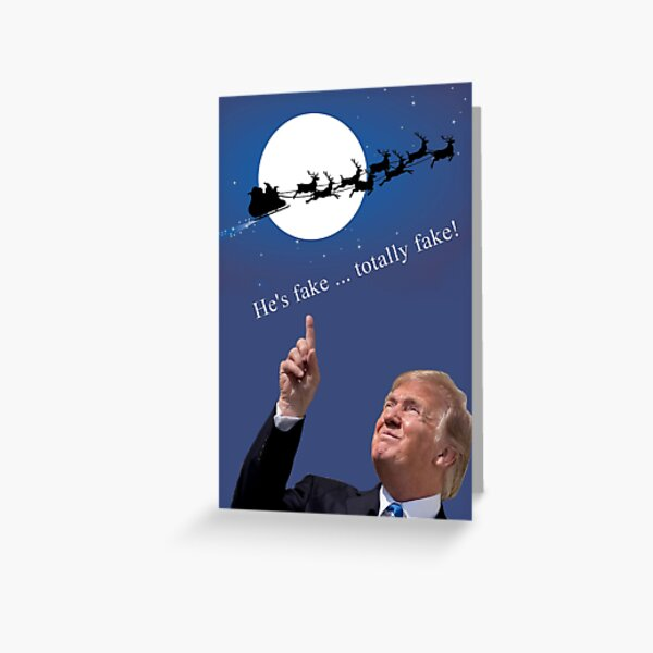 A Trump Christmas: he's fake, totally fake! Greeting Card