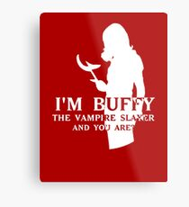 I'm Buffy, the Vampire Slayer Metal Print