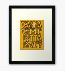 Wanna Whole Lotta Love Framed Print