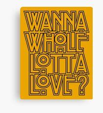 Wanna Whole Lotta Love Canvas Print