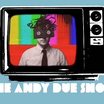 The Andy Due Show by dodadue89