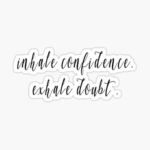 Inhale confidence, exhale doubt Sticker