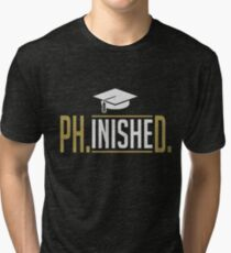 Phinished PhD Graduate Student Funny  Tri-blend T-Shirt