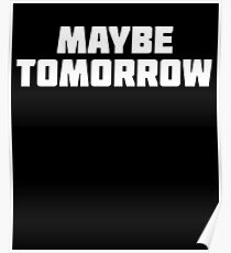 Maybe Tomorrow | Funny Procrastinate T-Shirt Poster