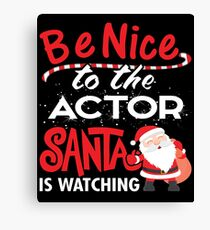Be Nice To Actor Santa Is Watching Canvas Print