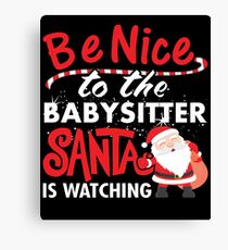 Be Nice To Babysitter Santa Is Watching Canvas Print