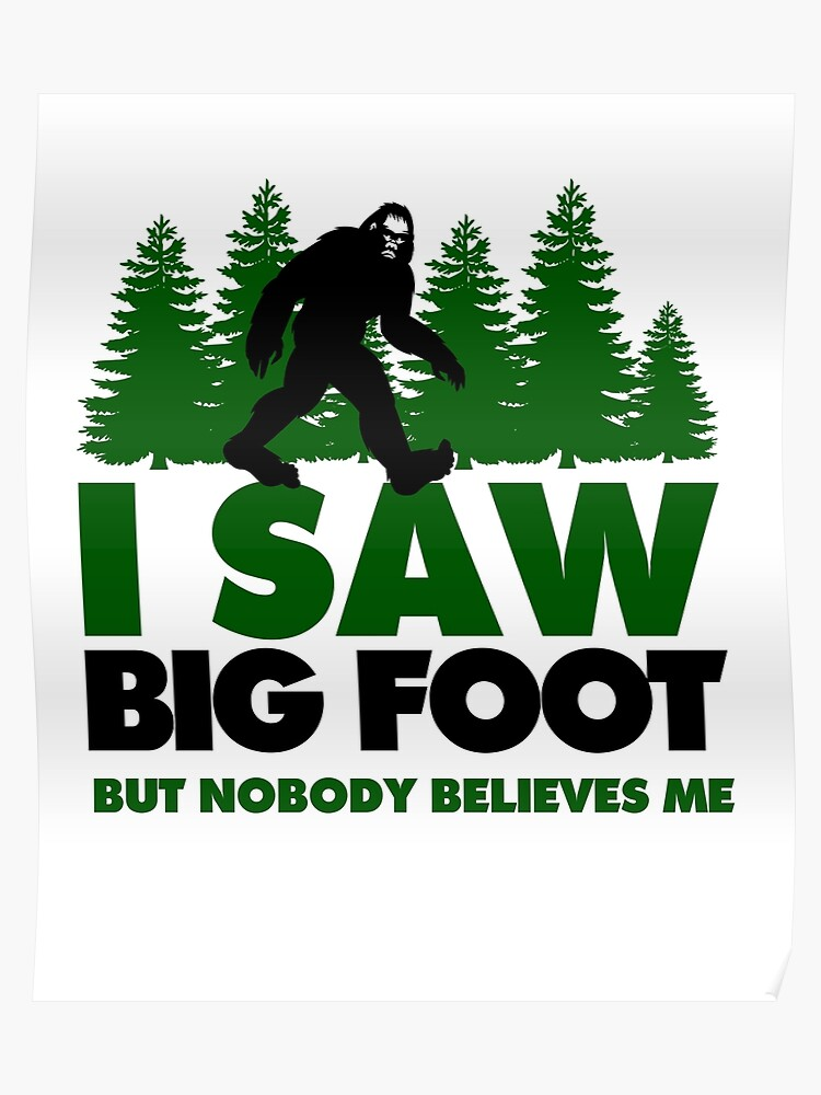 I Saw Bigfoot but Nobody Believes Me Sasquatch Yeti Monster Mothman  Chupacabra   Poster