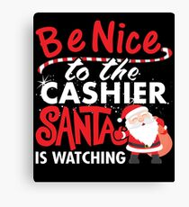 Be Nice To Cashier Santa Is Watching Canvas Print