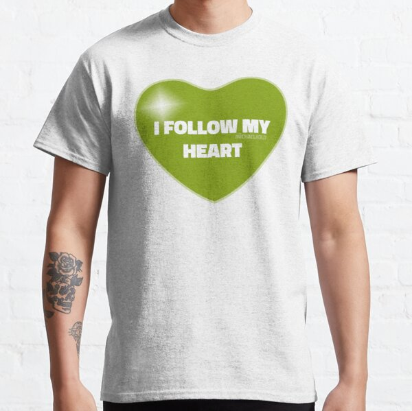 I Follow My Heart (Green) Classic T-Shirt