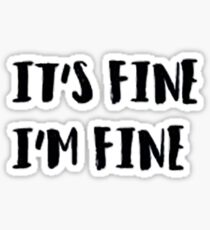 "Quote - ""It's Fine I'm Fine"" Sticker"
