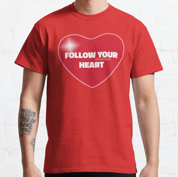 Follow Your Heart (Red) Classic T-Shirt