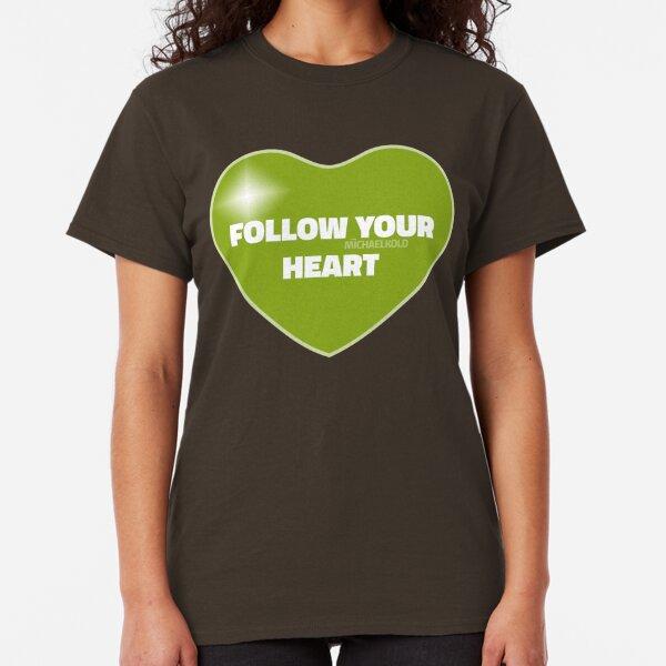 Follow Your Heart (Green) Classic T-Shirt
