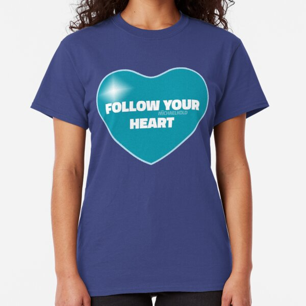 Follow Your Heart (Blue) Classic T-Shirt
