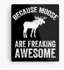 Because Moose are freaking awesome - Funny moose Metal Print