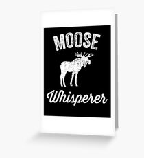 Moose whisperer - moose lover Greeting Card