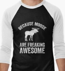 Because Moose are freaking awesome - Funny moose Men's Baseball ¾ T-Shirt