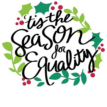 'Tis the season for Equality  by cmmartinez2