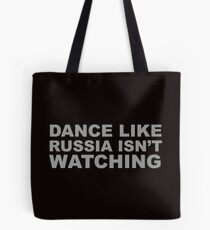 Dance Like Russia Isn't Watching Tote Bag