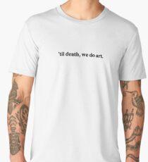 'Til death, we do art. Men's Premium T-Shirt