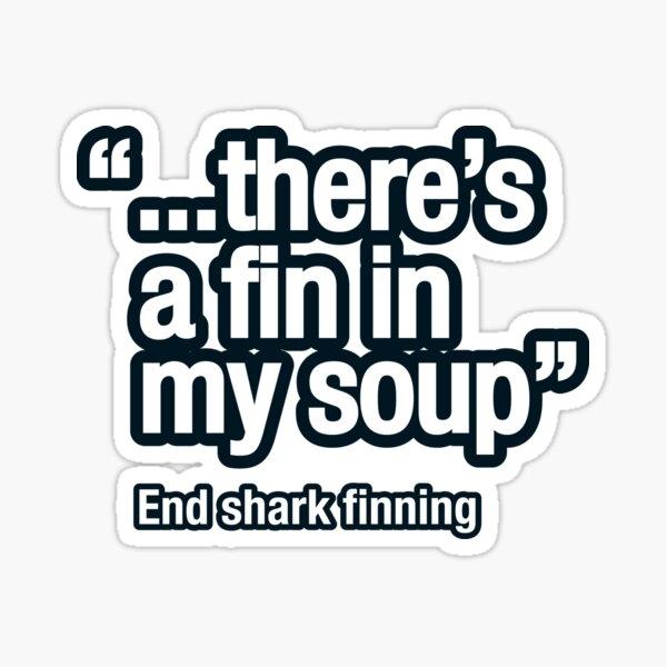Shark fin soup isn't nice Sticker