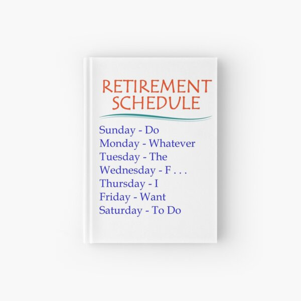 Retirement Gifts - Retirement Schedule Funny Gift Ideas for Retired or Retiring Women & Men at Retirement Party at the Office Hardcover Journal