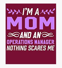 I'm A Mom And An Operations Manager Nothing Scares Me Photographic Print