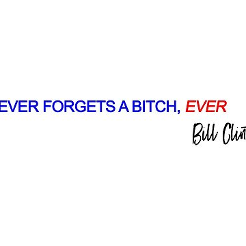 'cause he never forgets a bitch, ever by culturetime