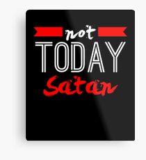 Not Today Satan Metal Print