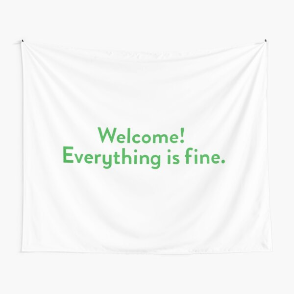 Welcome! Everything is fine. Tapestry