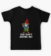 You Don't Gnome Me Funny Fairy Garden Gnomes Kids Clothes