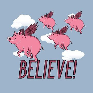 Believe Flying Pigs by popularthreadz