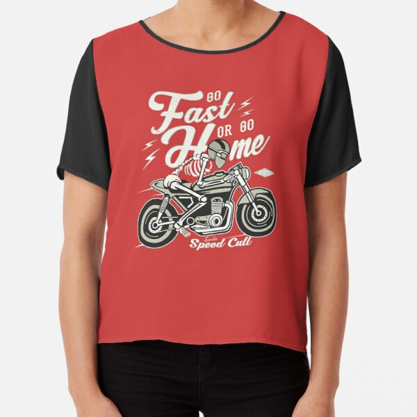Go Fast Or Go Home Chiffon Top