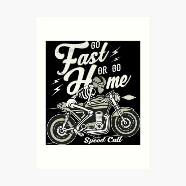 Go Fast Or Go Home Art Print