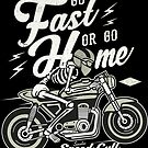 Go Fast Or Go Home von SAVALLAS