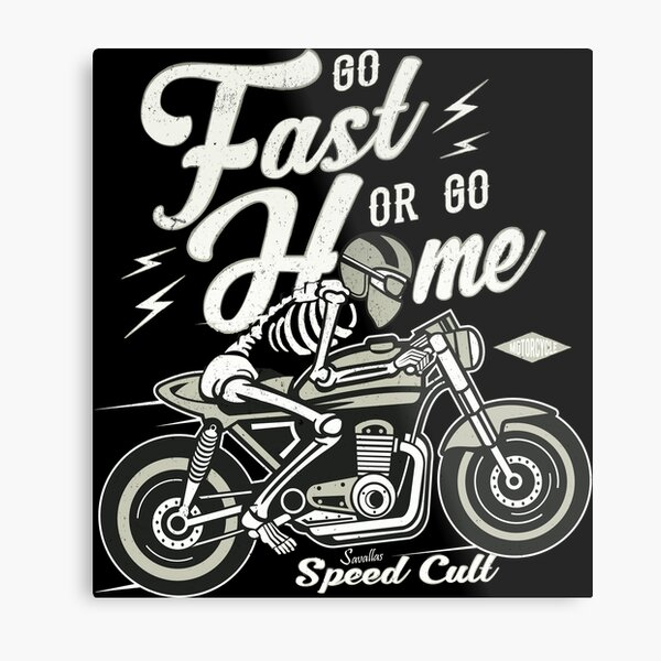 Go Fast Or Go Home Metal Print