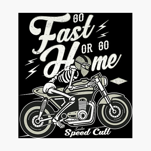 Go Fast Or Go Home Photographic Print